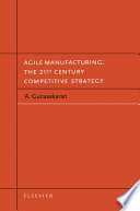 Agile Manufacturing  The 21st Century Competitive Strategy
