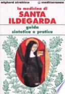La medicina di santa Ildegarda  Guida sintetica e pratica