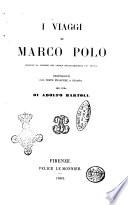 I viaggi di Marco Polo secondo la lezione del codice Magliabechiano pi   antico reintegrati col testo francese a stampa per cura di Adolfo Bartoli