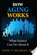 How Aging Works What Science Can Do About It book