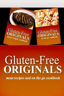Gluten Free Originals   Meat Recipes and on the Go Cookbook Book PDF