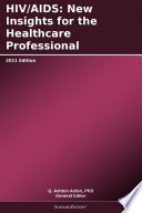 Hiv Aids New Insights For The Healthcare Professional 2011 Edition book