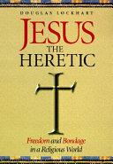 Jesus the Heretic