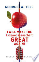 George W  Tell   I will make the Eidgenossenschaft great again