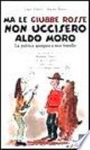 Ma le giubbe rosse non uccisero Aldo Moro