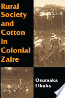 Rural Society And Cotton In Colonial Zaire : the complex and lasting effects...