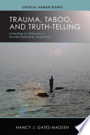 Trauma, Taboo, and Truth-Telling Meaning About Argentina S Painful Legacy Of Repression