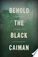 Behold the Black Caiman A Haunting Ethnography Based On A Decade