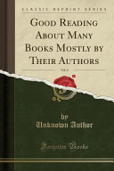 Good Reading About Many Books Mostly by Their Authors, Vol. 2 (Classic Reprint)