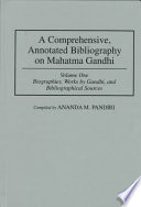 A Comprehensive Annotated Bibliography On Mahatma Gandhi Biographies Works By Gandhi And Bibliographical Sources