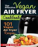 The Effective Vegan Air Fryer Cookbook