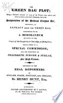 The Green Bag Plot; Being a Detailed Account of Some of the Transactions which ... Led to the Suspension of the Habeas Corpus Act, Including an Extract from the Green Bag, Purporting to be a Memorandum Relative to the Origin of the Conspiracy at Pentridge ... which Ended in ... the Execution of Brandreth Turner,&Ludlam for High Treason