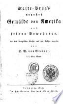 Malte-Brun's Neuestes Gemälde von Amerika und seinen Bewohnern. Aus dem Französischen übersetzt und mit Zusätzen vermehrt von E.W. von Greipel, ..