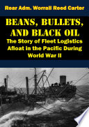 Beans Bullets And Black Oil The Story Of Fleet Logistics Afloat In The Pacific During World War Ii