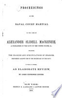 Proceedings of the Naval Court Martial in the Case of Alexander Slidell Mackenzie  a Commander in the Navy of the United States   c