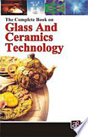 The Complete Book on Glass and Ceramics Technology