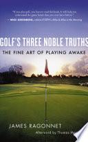 Golf s Three Noble Truths