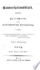 Conversationsblatt. Zeitschrift für wissenschaftliche Unterhaltung. Hrsg. von Franz Gräffer