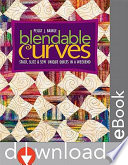 Blendable Curves Stack, Slice & Sew Unique Quilts in a Weekend