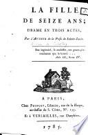 La fille de seize ans; drame en trois actes, par l'auteur de la Prise de Sainte-Lucie [i.e. Carl Joseph Müller von Friedberg]