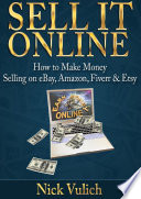 Sell it Online  How to Make Money Selling on eBay  Amazon  Fiverr   Etsy