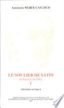 Le soulier de satin de Paul Claudel: Edition critique