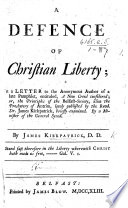 A defence of Christian Liberty; in a Letter to the anonymous author of a late pamphlet entituled, A New Creed considered; or, the principles of the Belfast Society ... lately published by ... J. K., ... examined