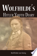 Wolfhilde s Hitler Youth Diary 1939 1946