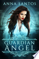 Guardian Angel  A Fallen Angel Novella
