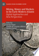 Mining Money And Markets In The Early Modern Atlantic