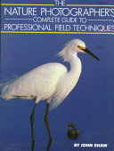 The Nature Photographer S Complete Guide To Professional Field Techniques