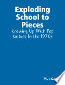 Exploding School To Pieces  Growing Up With Pop Culture In The 1970s : through what was arguably the most...