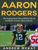 download ebook aaron rodgers: the inspirational story behind one of football's greatest quarterbacks pdf epub
