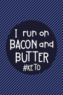 I Run On Bacon And Butter Keto