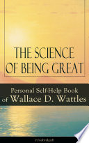 The Science of Being Great  Personal Self Help Book of Wallace D  Wattles  Unabridged