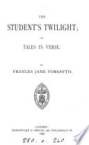 The student s twilight  or  Tales in verse