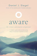 Aware: The Science and Practice of Presence a Complete Guide to the Groundbreaking Wheel of Awareness Meditation Practice