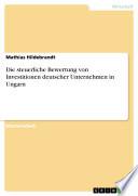 Die steuerliche Bewertung von Investitionen deutscher Unternehmen in Ungarn
