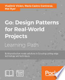 Go  Design Patterns for Real World Projects