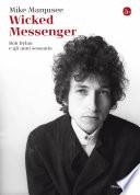Wicked messenger  Bob Dylan e gli anni Sessanta