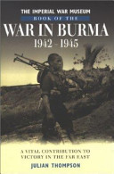 The Imperial War Museum Book of the War in Burma, 1942-45