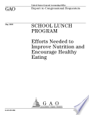 School lunch program efforts needed to improve nutrition and encourage healthy eating   report to Congressional requesters