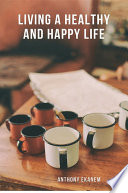 Living a Healthy and Happy Life Be Truly Happy In Life For