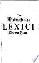 Philosophisches Lexicon  darinnen die in allen Theilen der Philosophie     f  rkommenden Materien     erkl      nach Alphabetischer Ordnung