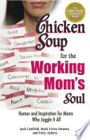 Chicken Soup for the Working Mom s Soul