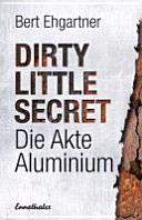 Dirty little secret   Die Akte Aluminium