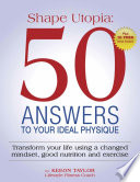 Shape Utopia: 50 Answers to Your Ideal Physique