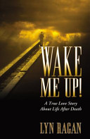 Wake Me Up  a True Love Story About Life After Death