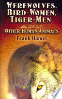 Werewolves, Bird-Women, Tiger-Men and Other Human Animals Most Compelling Metamorphosis Stories Throughout