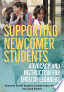 Supporting Newcomer Students  Advocacy and Instruction for English Learners Book PDF